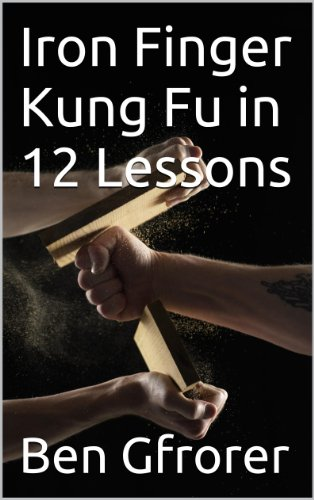 Iron Finger Kung Fu in 12 Lessons (2014 edition) (English Edition) (Dit Da Jow Iron Palm)