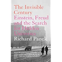 Invisible Century: Einstein, Freud and the Search for Hidden Universes