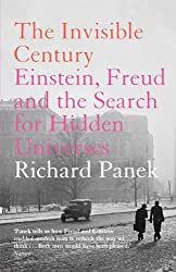 The Invisible Century: Einstein, Freud and the Search for Hidden Universes
