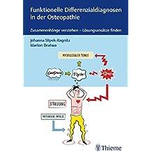 Funktionelle Differenzialdiagnosen in der Osteopathie: Zusammenhänge verstehen - Lösungsansätze finden
