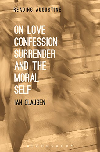 On Love, Confession, Surrender and the Moral Self (Reading Augustine) (English Edition)