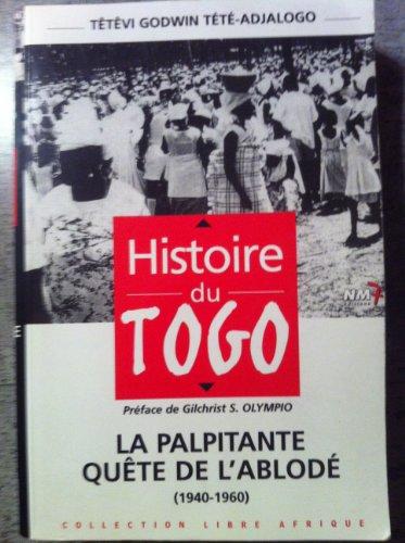 Histoire du Togo : La palpitante quête de l'Ablodé, 1940-1960