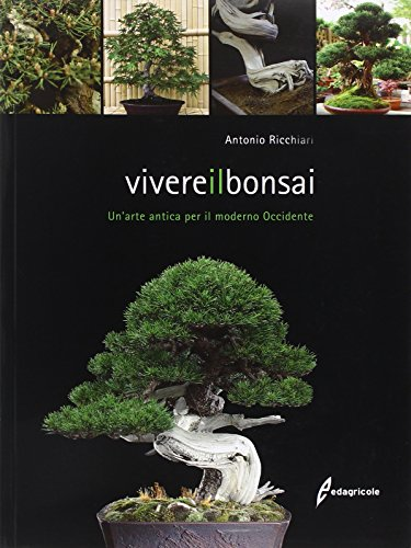 vivere il bonsai. un'arte antica per il moderno occidente. ediz. illustrata