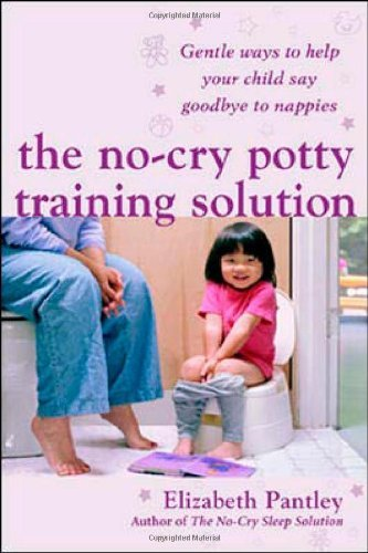 The No-Cry Potty Training Solution: Gentle Ways to Help Your Child Say Good-Bye to Nappies 'UK Edition' by Elizabeth Pantley (2006-11-01)