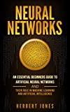Neural Networks: An Essential Beginners Guide to Artificial Neural Networks and their Role in Machine Learning and Artificial Intelligence (English Edition)