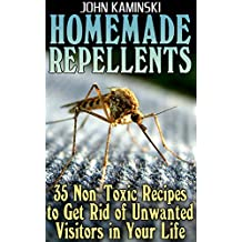 Homemade Repellents: 35 Non-Toxic Recipes to Get Rid of Unwanted Visitors in Your Life: (Natural Repellents, Homemade Recipes) (English Edition)