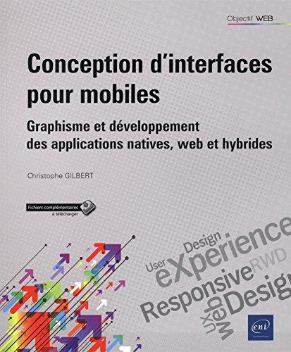 Conception d'interfaces pour mobiles - Graphisme et développement des applications natives, web et hybrides par Christophe GILBERT