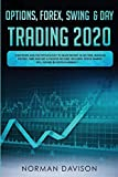 Options, Forex, Swing & Day Trading 2020: Strategies and the Psychology to Make Money in no Time, Manage the Risk, Time and Get a Passive Income. Includes: Stock Market, ETFs, Futures & Cryptocurrency