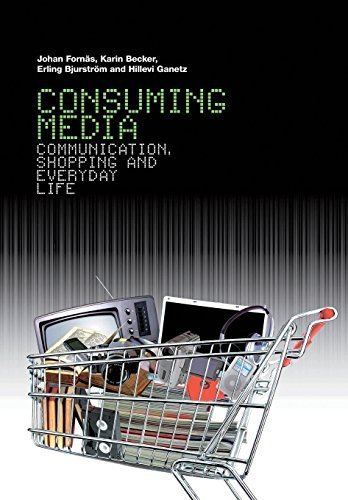 Consuming Media: Communication, Shopping and Everyday Life by Fornas, Johan, Becker, Karin, Bjurstrom, Erling, Ganetz, Hil (2007) Paperback