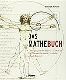 Das Mathebuch: Von Pythagoras bis in die 57. Dimension 250 Meilensteine in der Geschichte der Mathematik
