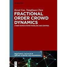 Fractional Order Crowd Dynamics: Cyber-Human System Modeling and Control (Fractional Calculus in Applied Sciences and Engineering)