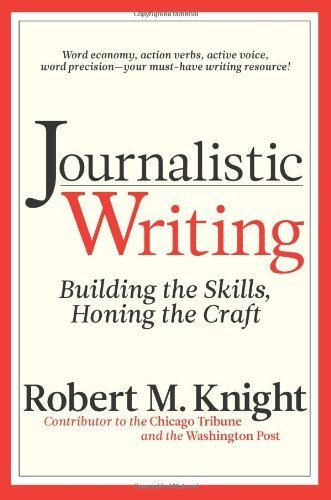 Journalistic Writing: Building the Skills, Honing the Craft by Knight, Robert M. (2010) Paperback