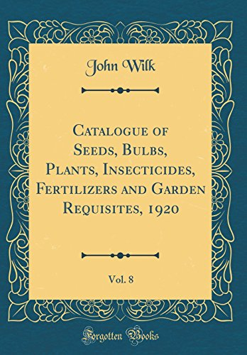 Catalogue of Seeds, Bulbs, Plants, Insecticides, Fertilizers and Garden Requisites, 1920, Vol. 8 (Classic Reprint)