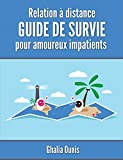 Relation à distance, Guide de survie: Pour amoureux impatients