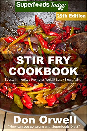 Stir Fry Cookbook: Over 260 Quick & Easy Gluten Free Low Cholesterol Whole Foods Recipes full of Antioxidants & Phytochemicals (Stir Fry Natural Weight Loss Transformation Book 19) (English Edition)