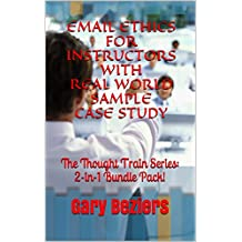 EMAIL ETHICS FOR INSTRUCTORS WITH REAL WORLD SAMPLE CASE STUDY: The Thought Train Series: 2-in-1 Bundle Pack! (The Mind Map Series : 7 -> 11) (English Edition)