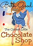 The Oddest Little Chocolate Shop by Beth Good