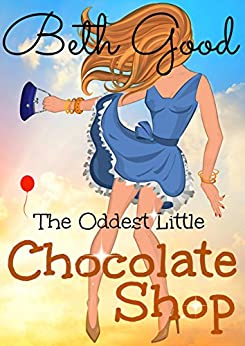 The Oddest Little Chocolate Shop: A Delicious Feel-Good Romcom by [Good, Beth]