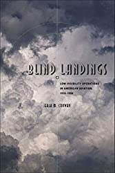 [(Blind Landings : Low-visibility Operations in American Aviation, 1918-1958)] [By (author) Erik M. Conway] published on (November, 2006)