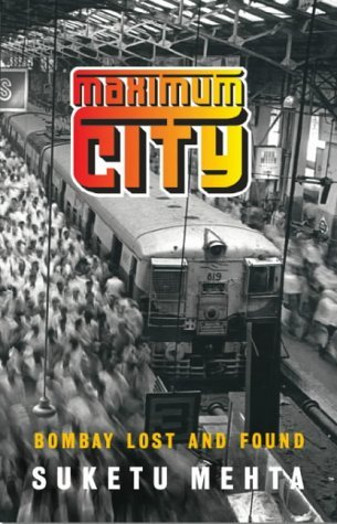 Maximum City: Bombay Lost and Found: Written by Suketu Mehta, 2004 Edition, (New edition) Publisher: Review [Hardcover]