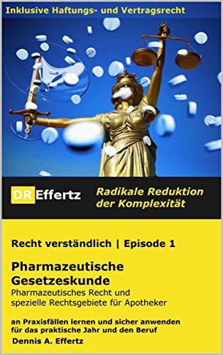 Pharmazeutische Gesetzeskunde | Pharmazeutisches Recht und spezielle Rechtsgebiete für Apotheker: an Praxisfällen lernen und sicher anwenden - für das ... Jahr und den Beruf (Recht verständlich 1)