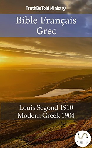 Bible Français Grec: Louis Segond 1910 - Modern Greek 1904 (Parallel Bible Halseth) par Truthbetold Ministry