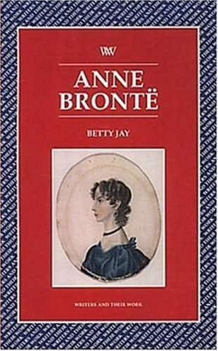 Anne Bronte (Writers and Their Work) by Jay, Betty (1999) Paperback