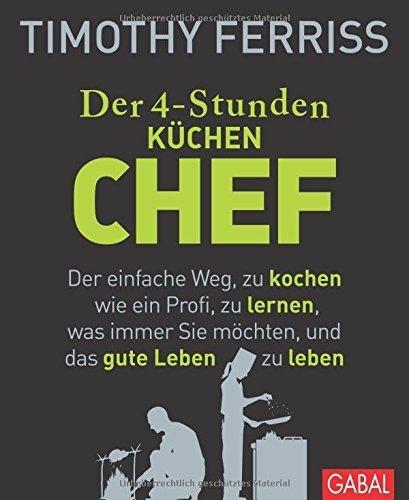 Der 4-Stunden-(Küchen-)Chef: Der einfache Weg, zu kochen wie ein Profi, zu lernen, was immer Sie möchten, und das gute Leben zu leben von Timothy Ferriss (25. September 2014) Gebundene Ausgabe (Lernen, Wie Zu Kochen)