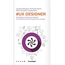 #UX Designer. Progettare l'esperienza digitale tra marketing, brand experience e design