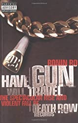 Have Gun Will Travel: Spectacular Rise and Violent Fall of Death Row Records by Ronin Ro (1998-10-01)