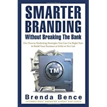 Smarter Branding Without Breaking the Bank: Five Proven Marketing Strategies You Can Use Right Now to Build Your Business at Little or No Cost by Brenda Bence (2011-09-01)