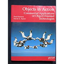 Objects in Action: Commercial Applications of Object-oriented Technologies