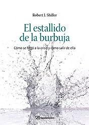 El estallido de la burbuja: Cómo se llegó a la crisis y cómo salir de ella (ECONOMIA)