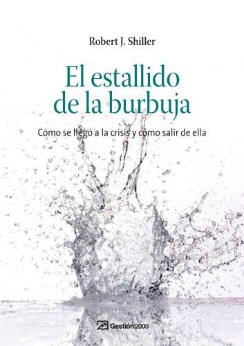 El estallido de la burbuja: Cómo se llegó a la crisis y cómo salir de ella (ECONOMIA) por Robert J. Shiller