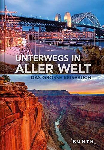 Unterwegs in aller Welt: Das große Reisebuch (KUNTH Unterwegs in ...)