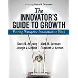 [(The Innovator's Guide to Growth : Putting Disruptive Innovation to Work)] [By (author) Scott D. Anthony ] published on (June, 2008)
