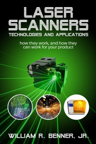 LASER SCANNERS: Technologies and Applications: How they work, and how they can work for your product by William R. Benner Jr. (2016-06-13)