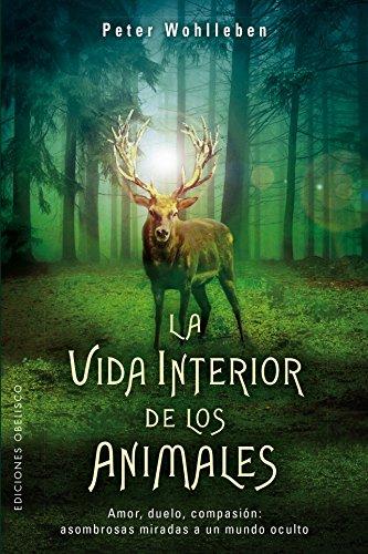 La vida interior de los animales (ESPIRITUALIDAD Y VIDA INTERIOR) por Peter Wohlleben