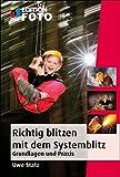 Richtig Blitzen mit dem Systemblitz: Grundlagen und Praxis (Edition FotoHits)