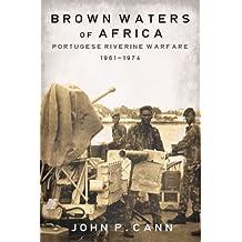 Brown Waters of Africa: Portuguese Riverine Warfare 1961-1974