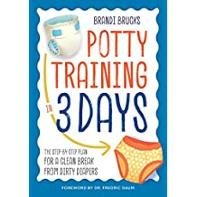 Potty Training in 3 Days: The Step-by-Step Plan for a Clean Break from Dirty Diapers (English Edition)