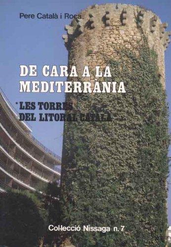 De cara a la Mediterrània: Les torres del litoral català (Col¨lecció Nissaga) por Pere Catalé i Roca