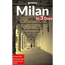 Milan in 3 Days (Travel Guide 2018) - A 72 Hours Perfect Plan with the Best Things to Do in Milan, Italy: What to See,Where to Shop,Stay,Go Out, Eat.How ... Time & Money in Milan.With Online Maps.