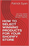 HOW TO SELECT WINNING PRODUCTS FOR YOUR SHOPIFY STORE: DO YOU WANT TO MAKE SALES OR JUST TRAFFIC ? (English Edition)