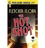 { THE HOT SHOT } By Flora, Fletcher ( Author ) [ Jan - 2013 ] [ Paperback ]