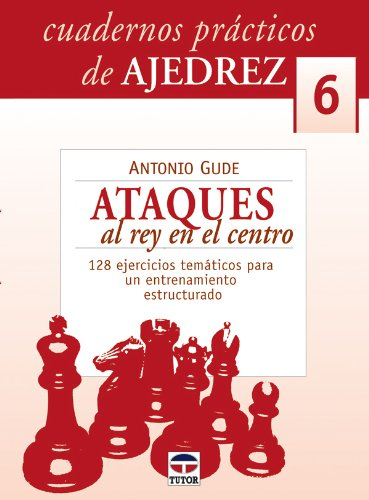 Ataques al rey en el centro/ Attacking the King in the Middle: Cuadernos Practicos Ajedrez: 6