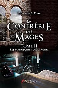 La confrérie des Mages, tome 2 : Les manuscrits d'Ewenlod par Emmanuelle Ferré