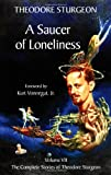 Saucer of Loneliness: The Complete Stories of Theodore Sturgeon: Saucer of Loneliness Vol 7 (Complete Stories of Theodore Sturgeon (Paperback))