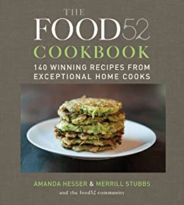 The Food52 Cookbook: 140 Winning Recipes from Exceptional Home Cooks par [Hesser, Amanda, Stubbs, Merrill]