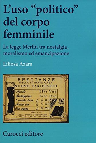 L'uso «politico» del corpo femminile. La legge Merlin tra nostalgia, moralismo ed emancipazione